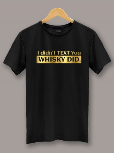 I Didn't Text You Whisky Did T-shirt displayed on a hanger