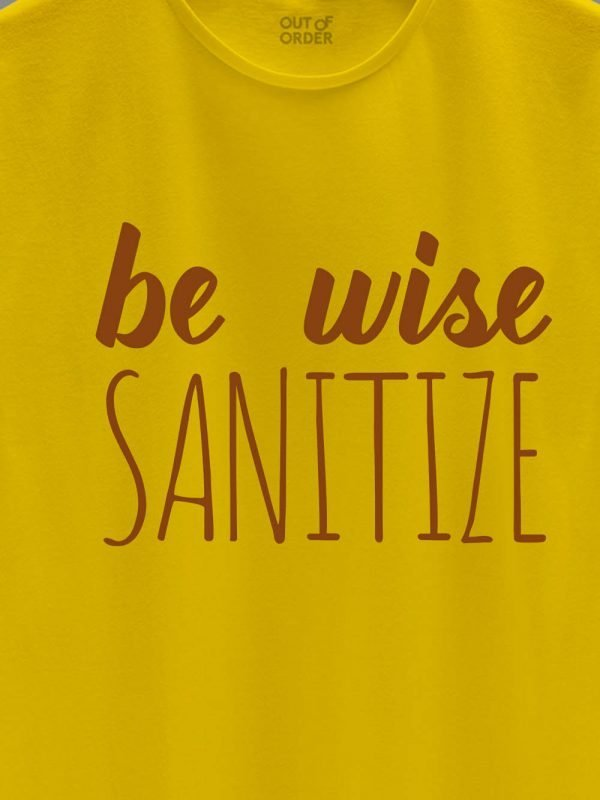 close up of Be Wise Sanitize T-shirt