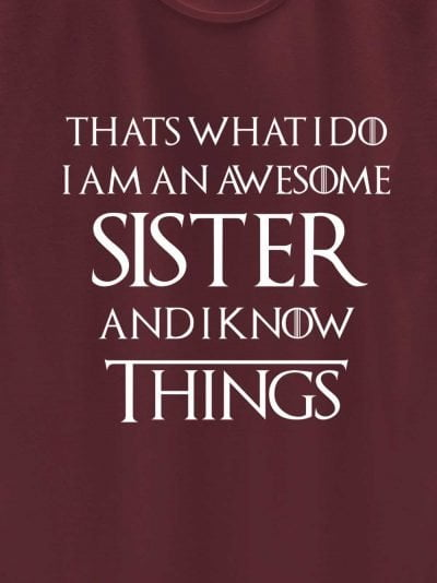close up of I Know things Sister T-shirt design