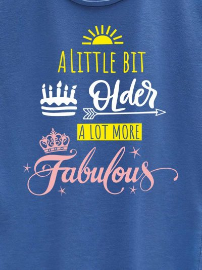 close up of A Little Bit Older Women's Birthday T-shirt design